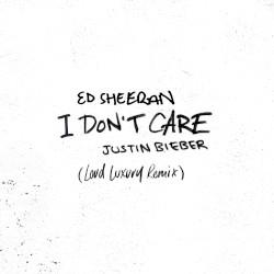 I Don't Care (Loud Luxury remix) by Ed Sheeran  &   Justin Bieber