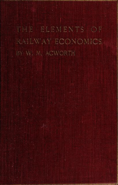 The elements of railway economics by Acworth, William Mitchell Sir