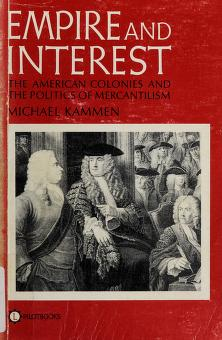 Cover of: Empire and interest: the American colonies and the politics of mercantilism | Michael G. Kammen