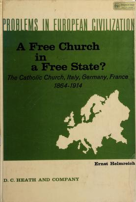 Cover of: A Free church in a free state? the Catholic Church, Italy, Germany, France, 1864-1914 | Ernst Christian Helmreich