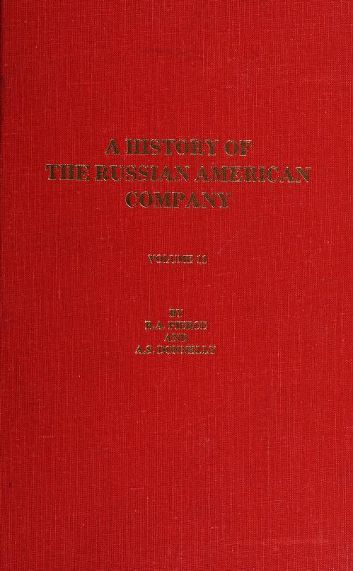 A History of the Russian American Company, volume 2 by P.A. Tikhmenev ; translated by Dmitri Krenov ; edited by Richard A. Pierce and Alton S. Donnelly.
