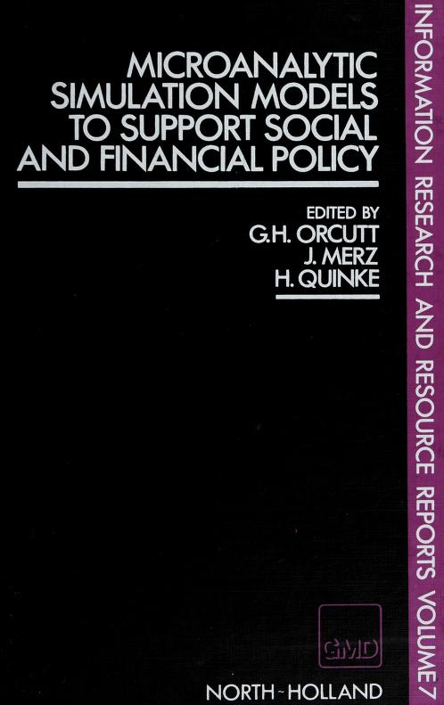 Microanalytic simulation models to support social and financial policy by edited by Guy Orcutt, Joachim Merz, Hermann Quinke.