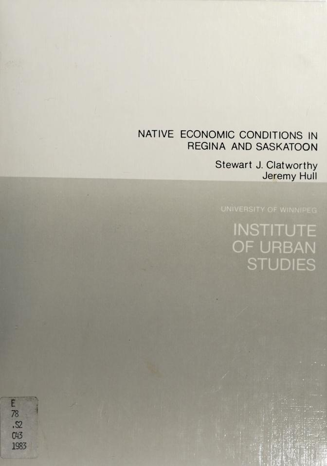 Native economic conditions in Regina and Saskatoon by Stewart J. Clatworthy
