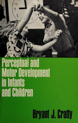 Cover of: Perceptual and motor development in infants and children | Bryant J. Cratty