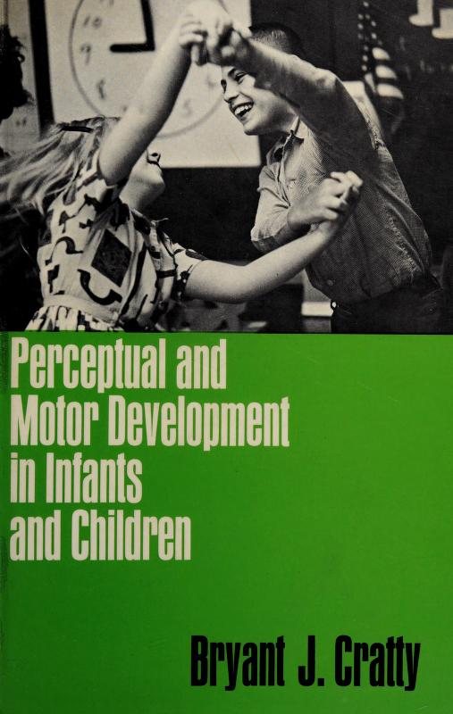 Perceptual and motor development in infants and children by Bryant J. Cratty