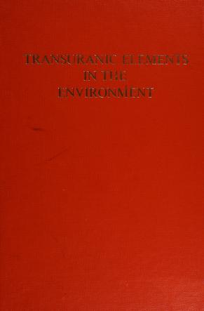 Cover of: Transuranic elements in the environment | Wayne C. Hanson, editor ; prepared for the U.S. Department of Energy, Assistant Secretary for Environment, Office of Health and Environmental Research.
